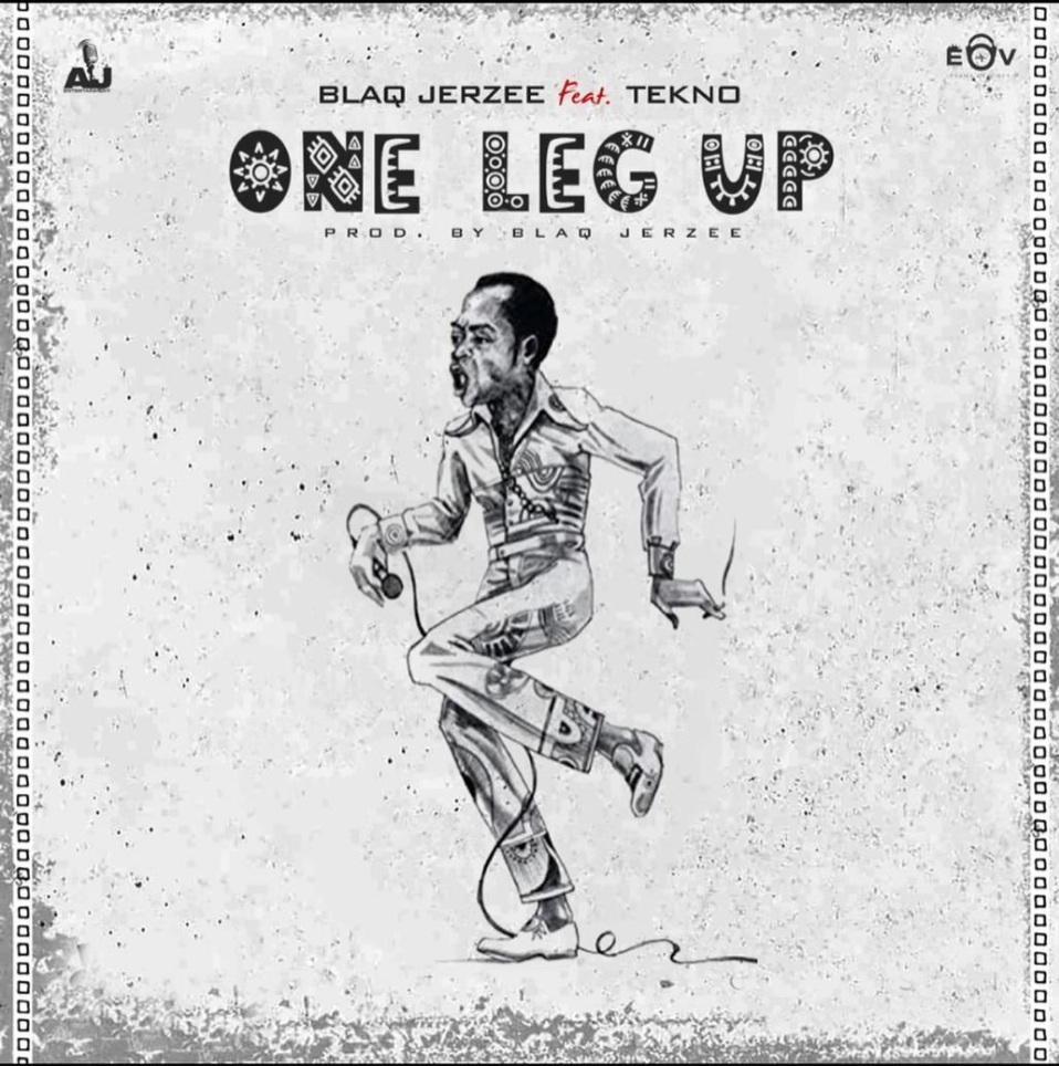 """Blaq Jerzee x Tekno – """"One Leg Up"""""""