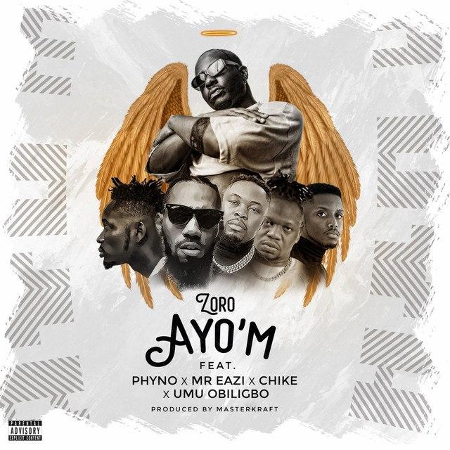 Zoro – Ayo ' M Ft. Phyno , Mr Eazi, Chike & Umu Obiligbo