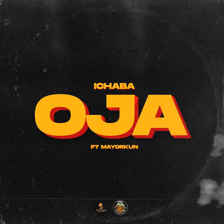 """Ichaba – """"Oja"""" ft. Mayorkun"""