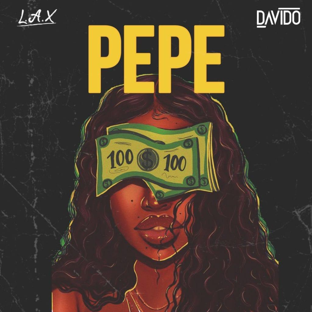 "L.A.X – ""Pepe"" ft. Davido (Prod. by Napji)"