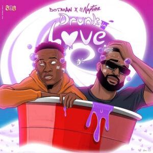 [Music] Dotman – Drunk In Love ft Dj Neptune