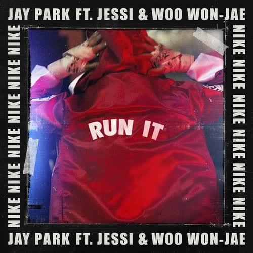 Jay Park RUN IT (Feat. Woo Won Jae, Jessi) (Prod. by GRAY)